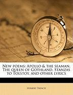 New Poems: Apollo & the Seaman, the Queen of Gothland, Stanzas to Tolstoy, and Other Lyrics