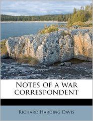 Notes Of A War Correspondent - Richard Harding Davis