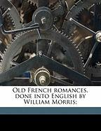 Old French Romances, Done Into English by William Morris;