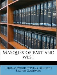 Masques Of East And West - Thomas Wood Stevens, Kenneth Sawyer Goodman