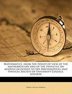 Mathematics, from the Points of View of the Mathematician and of the Physicist. an Address Delivered to the Mathematical and Physical Society of Unive