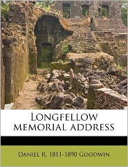 Longfellow Memorial Address - Daniel R. 1811-1890 Goodwin