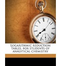 Logarithmic Reduction Tables, for Students of Analytical Chemistry - Charles James Moore