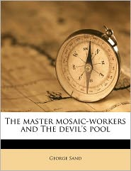 The Master Mosaic-Workers And The Devil's Pool - George Sand