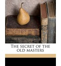 The Secret of the Old Masters - Albert Abendschein