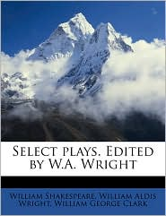 Select plays. Edited by W.A. Wright - William Shakespeare, William George Clark, William Aldis Wright