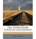 The Shakespeare Country Illustrated - John Leyland