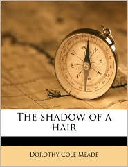 The shadow of a hair - Dorothy Cole Meade