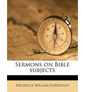 Sermons on Bible Subjects - Frederick William Robertson