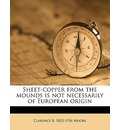 Sheet-Copper from the Mounds Is Not Necessarily of European Origin - Clarence Bloomfield Moore