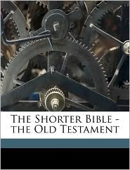 The Shorter Bible - the Old Testament - John Fox