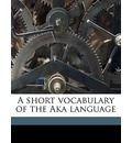 A Short Vocabulary of the Aka Language - J D 1852 Anderson