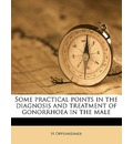 Some Practical Points in the Diagnosis and Treatment of Gonorrhoea in the Male - H Oppenheimer