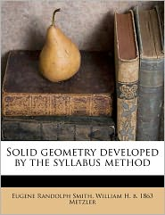 Solid Geometry Developed By The Syllabus Method - Eugene Randolph Smith, William H. b. 1863 Metzler