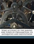 Some Account of the Barony and Town of Okehampton: Its Antiquities and Institutions