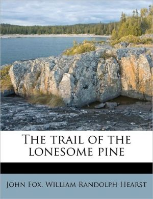 The Trail Of The Lonesome Pine - John Fox, William Randolph Hearst