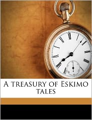 A Treasury Of Eskimo Tales - Clara Kern Bayliss