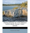 Translations of the Oxford Latin Prize Poems. First Series - Nicholas Lee Torre