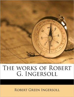The works of Robert G. Ingersoll Volume 12 - Robert Green Ingersoll