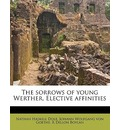 The Sorrows of Young Werther, Elective Affinities - Johann Wolfgang von Goethe