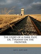 The Story of a Dark Plot, Or, Tyranny on the Frontier