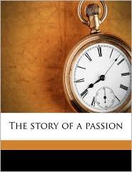 The story of a passion - Irving Bacheller, John Henry Nash, Roycroft Shop. bkp CU-BANC