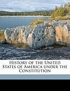 History of the United States of America Under the Constitution