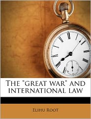 The Great War And International Law - Elihu Root