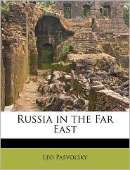 Russia In The Far East - Leo Pasvolsky