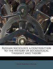 Russian Sociology, a Contribution to the History of Sociological Thought and Theory - Julius Friedrich Hecker