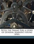 With the Swamp Fox; A Story of General Marion's Young Spies