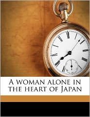 A Woman Alone In The Heart Of Japan - Gertrude Adams Fisher