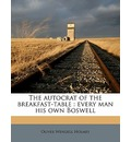 The Autocrat of the Breakfast-Table - Jr.  Oliver Wendell Holmes