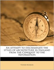 An attempt to discriminate the styles of architecture in England from the Conquest to the Reformation - Thomas Rickman