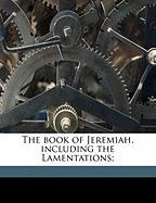 The Book of Jeremiah, Including the Lamentations;