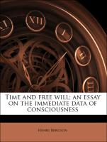Time and free will; an essay on the immediate data of consciousness