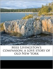 Miss Livingston's companion; a love story of old New York - Mary Dillon