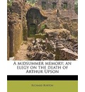 A Midsummer Memory; An Elegy on the Death of Arthur Upson - Richard Burton