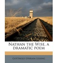 Nathan the Wise, a Dramatic Poem - Gotthold Ephraim Lessing