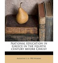 National Education in Greece in the Fourth Century Before Christ - Augustus S D 1905 Wilkins