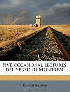 Five Occasional Lectures, Delivered in Montreal