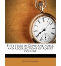 Fifty Years in Constantinople, and Recollections of Robert College - George Washburn