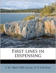 First lines in dispensing - E W. 1864-1940 Lucas, H B Stevens