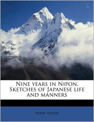 Nine years in Nipon. Sketches of Japanese life and manners - Henry Faulds
