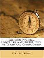 Religion in China: universism, a key to the study of Taoism and Confucianism