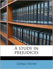 A study in prejudices - George Paston