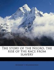 The Story of the Negro, the Rise of the Race from Slavery Volume 02 - Booker T Washington