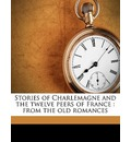 Stories of Charlemagne and the Twelve Peers of France - Alfred John Church