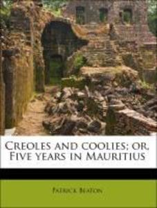 Creoles and coolies; or, Five years in Mauritius als Taschenbuch von Patrick Beaton - Nabu Press