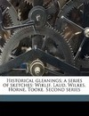 Historical Gleanings; A Series of Sketches - James E Thorold 1823 Rogers